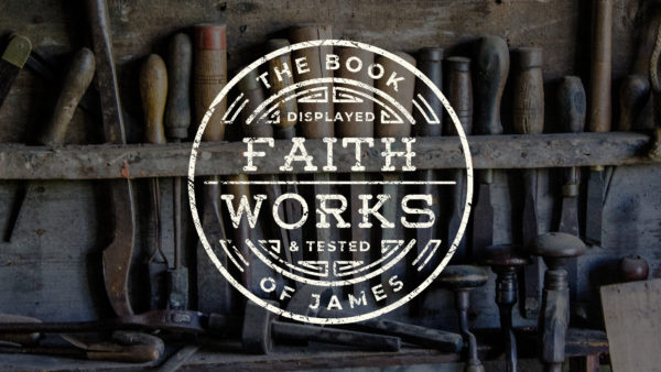 Faith Works: The Book Of James
